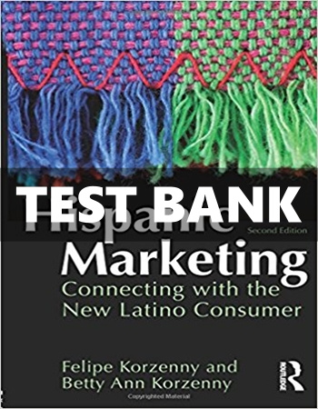 Hispanic Marketing Connecting with the New Latino Consumer 2nd Edition Korzenny Test Bank